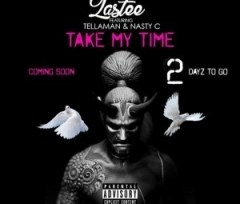 Lastee - Take My Time Ft. Tellaman & Nasty C